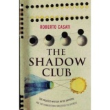 Roberto Casati: The Shadow Club